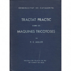 TRACTAT PRACTIC SOBRE LES MAQUINES TRICOTOSES Volum Primer