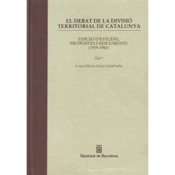 EL DEBAT DE LA DIVISIÓ TERRITORIAL DE CATALUNYA Edició d'Estudis, Propostes i Documents (1939-1983)