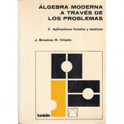 ÁLGEBRA MODERNA A TREVÉS DE LOS PROBLEMAS, Vol. II. APLICACIONES LINEALES Y MATRICES