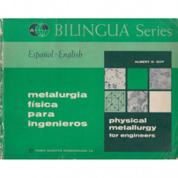 METALURGIA FISICA PARA INGENIEROS - PHISICAL METALLURGY FOR ENGINEERS Español-Ingles. EJEMPLAR BILINGÜE