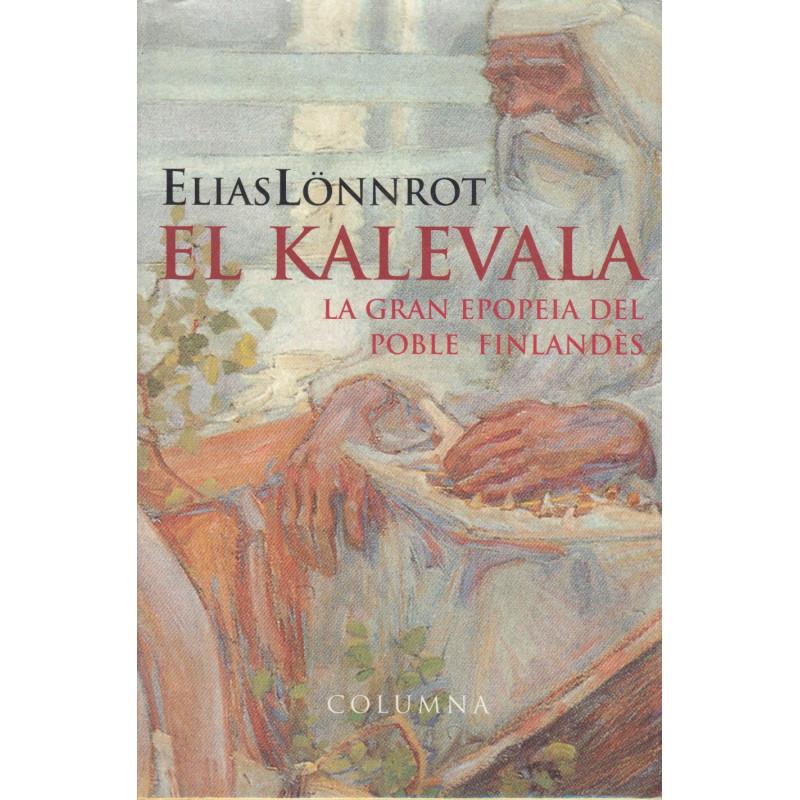 EL KALEVALA. LA GRAN EPOPEIA DEL POBLE FINLANDÈS. Traducció INTEGRA de la Versió Definitiva de 1849