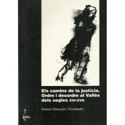 ELS CAMINS DE LA JUSTÍCIA. Ordre i desordre al Vallès dels segles XVI - XXVII