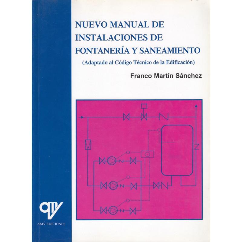 NUEVO MANUAL DE INSTALACIONES DE FONTANERÍA Y SANEAMIENTO (Adaptado al Código Técnico de la Edificación)