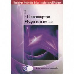EL INTERRUPTOR MAGNETÓTERMICO. Vol. I de la Colección de Monografias: MANIOBRA Y PROTECCIÓN DE LAS INSTALACIONES ELÉCTRICAS