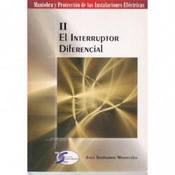 EL INTERRUPTOR DIFERENCIAL. Vol. II de la Colección de Monografias: MANIOBRA Y PROTECCIÓN DE LAS INSTALACIONES ELÉCTRICAS
