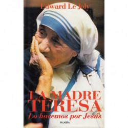 LA MADRE TERESA. LO HACEMOS POR JESÚS