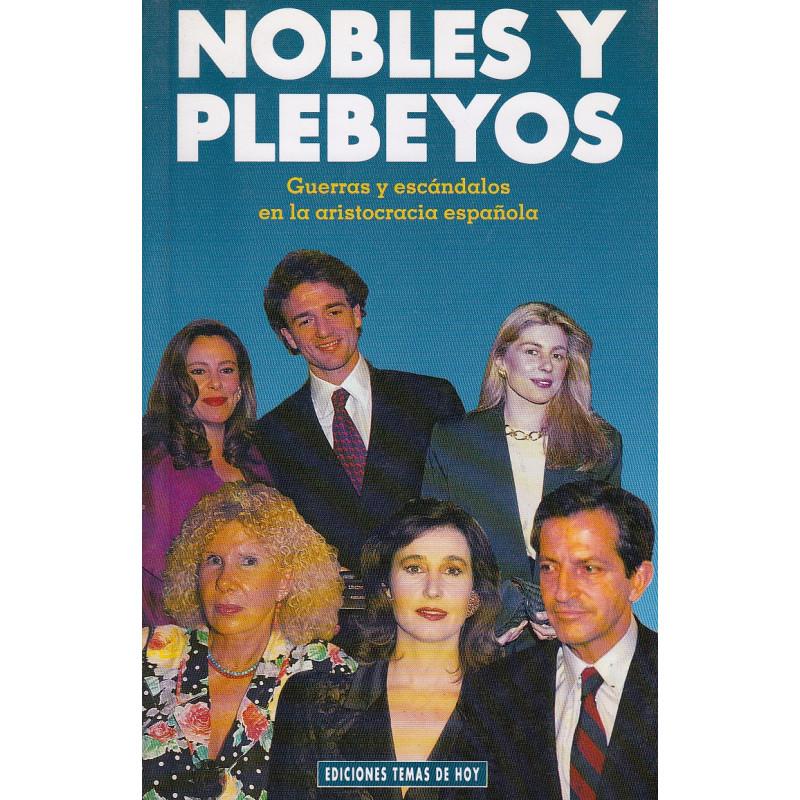 NOBLES Y PLEBEYOS Guerras y escándalos en la aristocracia española