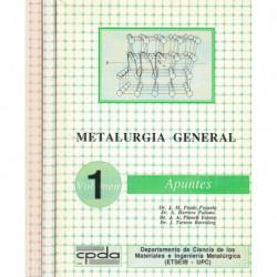 METALURGIA GENERAL. Vol.1: Apuntes. Vol.2: Figuras y Tablas. Vol.3: Apuntes y Figuras