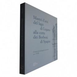 MASTRI D'ARTE DEL LAGO DI LUGANO ALLA CORTE DEI BORBONI DI SPAGNA. Il fondo dei Rabaglio de Gandria