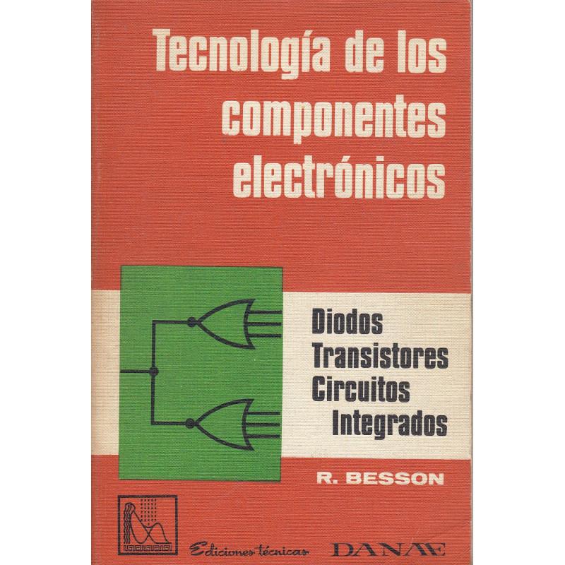 TECNOLOGÍA DE LOS COMPONENTES ELECTRÓNICOS. Diodos. Transistores. Circuitos Integrados