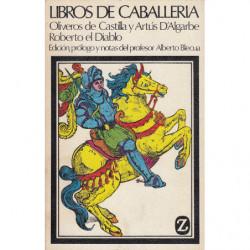 LIBROS DE CABALLERÍA. Historia de los Nobles Oliveros de Castilla y Artús D'Algarbe y La Espantosa y Maravillosa Vida de Roberto