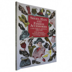 SHOES, HATS AND FASHION ACCESSORIES. A Pictorial Archive 1850-1940