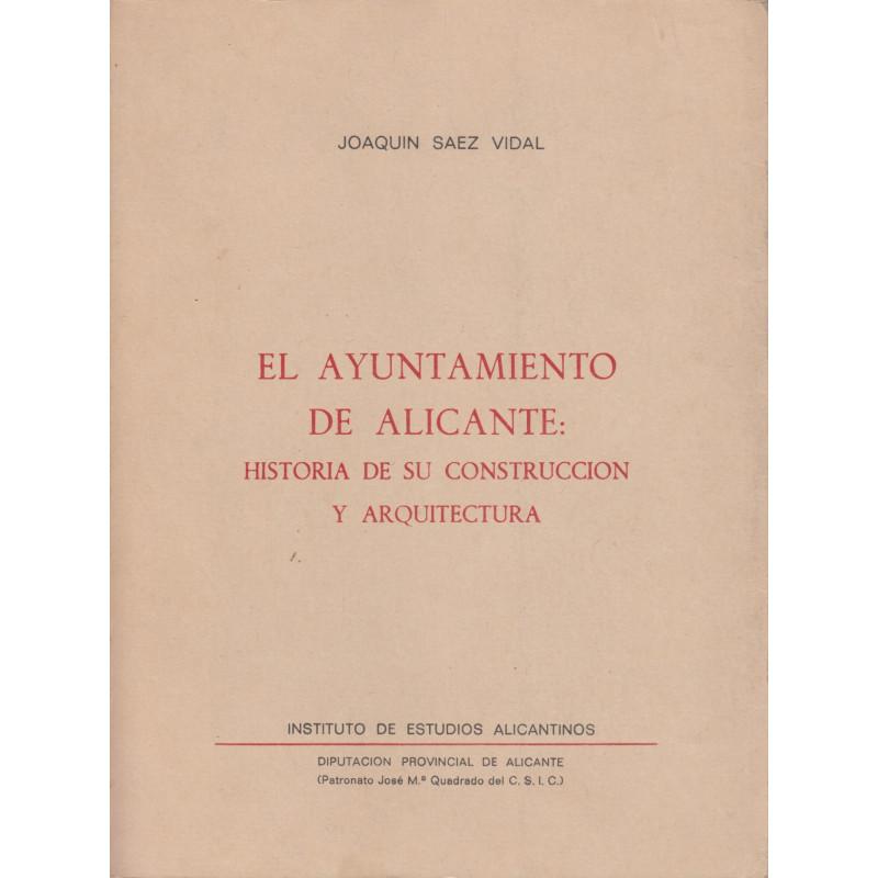 EL AYUNTAMIENTO DE ALICANTE HISTORIA DE SU CONSTRUCCIÓN Y ARQUITECTURA