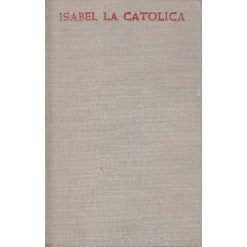 ISABEL LA CATOLICA. Estudio Crítico de su Vida y su Reinado