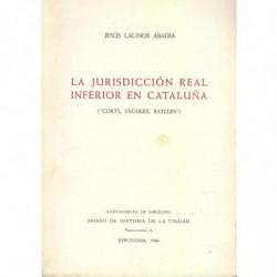 LA JURISDICCION REAL INFERIOR EN CATALUÑA (-Corts, Vegues, Batlles-)