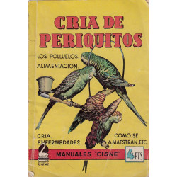 CRIA DE PERIQUITOS Los polluelos, alimentacion,cria,enfermedades,como se Amaestran Etc