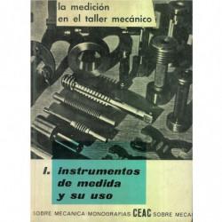 LA MEDICION EN EL TALLER MECANICO: Tomo I, Instrumentos de Medida y Su Uso