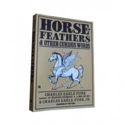 HORSE FEATHERS & OTHER CURIOUS WORDS