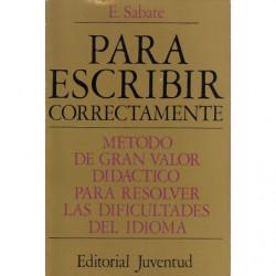 PARA ESCRIBIR CORRECTAMENTE Método de gran valor didáctico para resolver las dificultades del idioma.