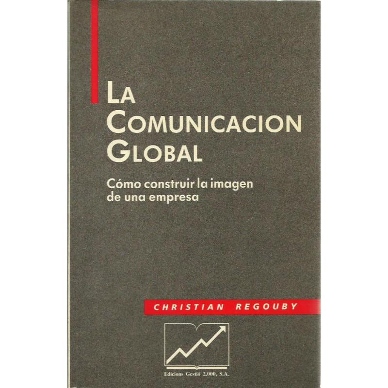 LA COMUNICACIÓN GLOBAL Cómo contruir la imagen de una empresa