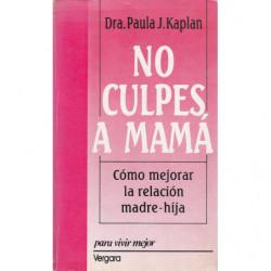 NO CULPES A MAMÁ Cómo Mejorar la Relación Madre-Hija