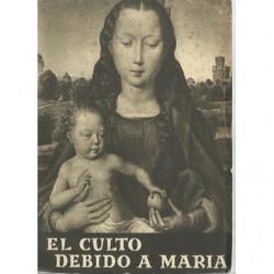 EL CULTO DEBIDO A MARÍA. Razón de Ser. Características.