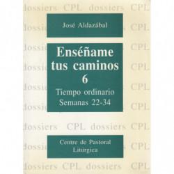 ENSÉÑAME TUS CAMINOS 6, Tiempo Ordinario Semanas 22-34