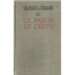 LOS GRANDES TEMAS DEL ARTE CRISTIANO EN ESPAÑA Tomo III. LA PASIÓN DE CRISTO EN EL ARTE ESPAÑOL