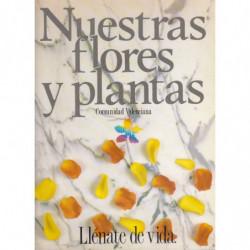 NUESTRAS FLORES Y PLANTAS. Llénate de Vida