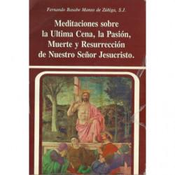 MEDITACIONES SOBRE LA ULTIMA CENA, LA PASIÓN, MUERTE Y RESURRECCIÓN DE NUESTRO SEÑOR JESUCRISTO