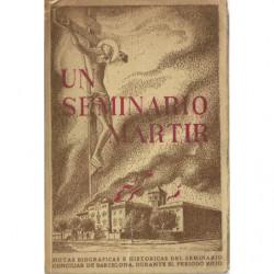 UN SEMINARIO MARTIR Notas Biográficas e Históricas del Seminario Conciliar de Barcelona Durante el Período Rojo