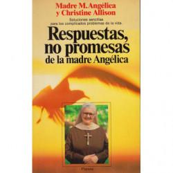 RESPUESTAS, NO PROMESAS DE LA MADRE ANGÉLICA
