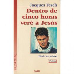 DENTRO DE CINCO HORAS VERÉ A JESÚS. Diario de Prisión